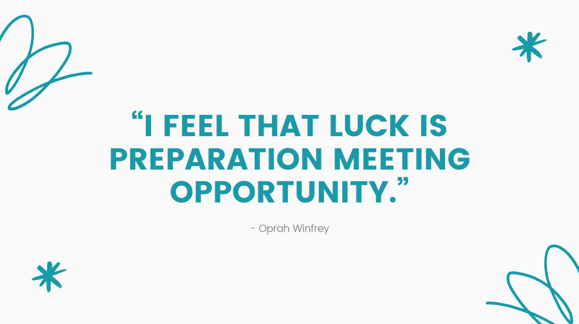 """""""I feel that luck is preparation meeting opportunity."""" – Oprah Winfrey"""